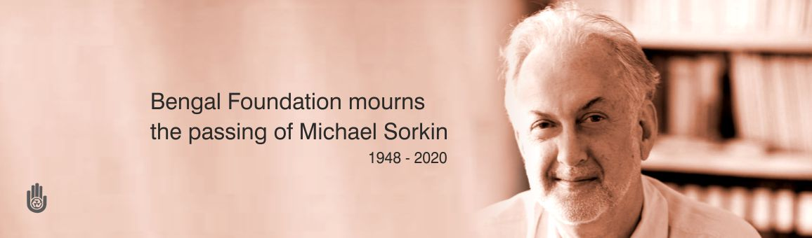 Bengal Foundation Mourns the passing of Michael Sorkin