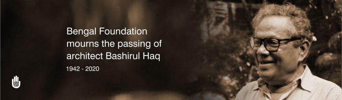 Bengal Foundation mourns the passing of Bashirul Haq