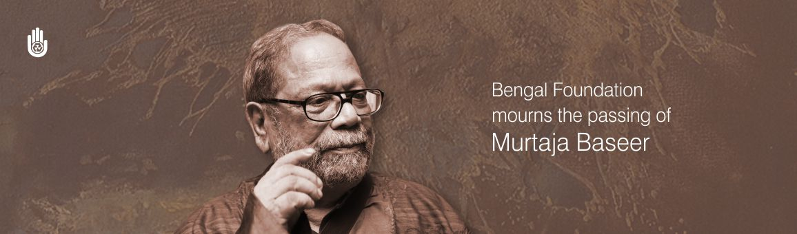 Bengal Foundation mourns the passing of Murtaja Baseer
