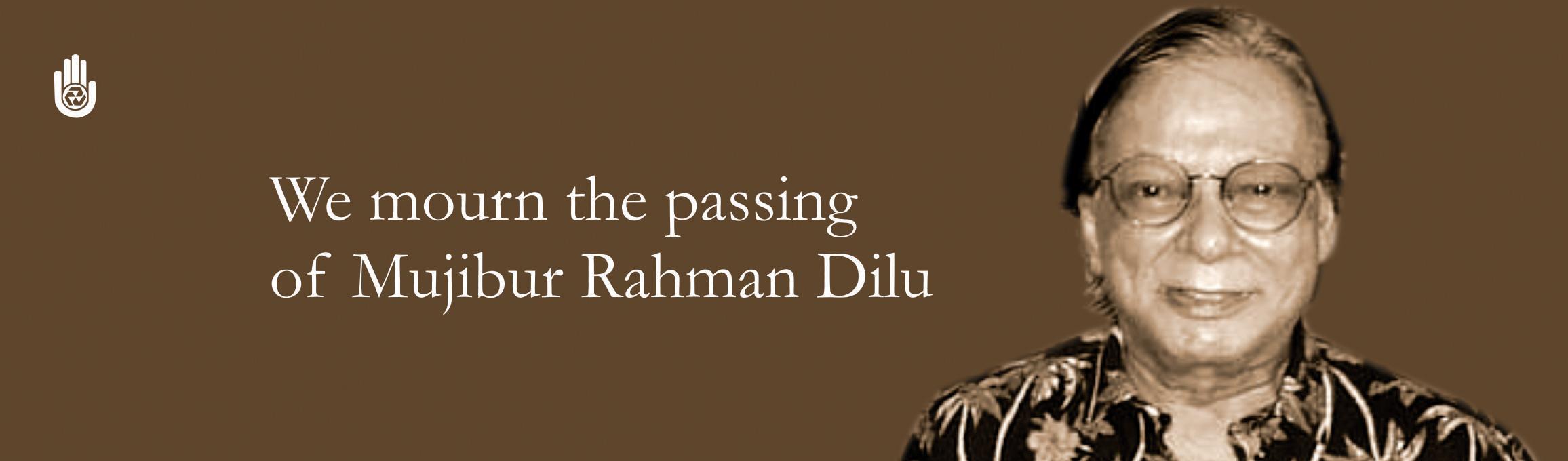 We mourn the passing of Mujibur Rahman Dilu