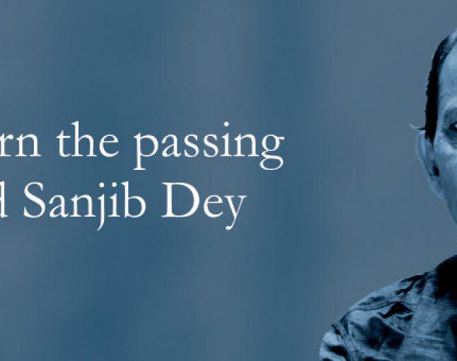 We mourn the passing of  Ustad Sanjib Dey