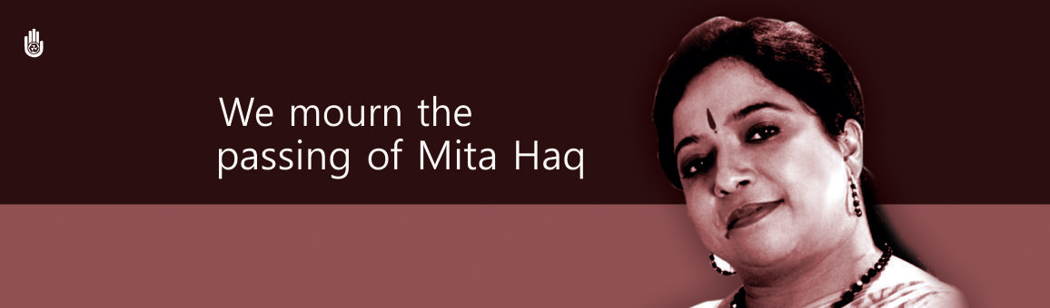 We mourn the passing of Mita Haq