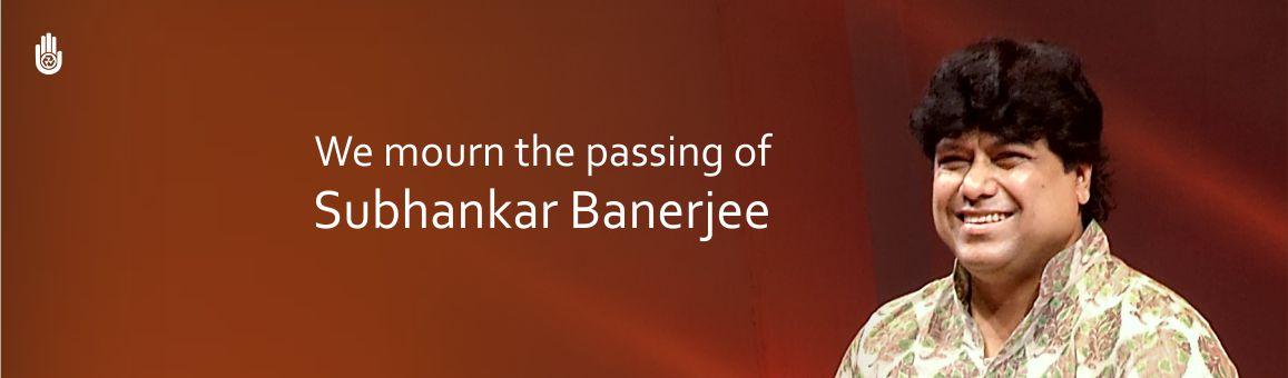 We mourn the passing of Subhankar Banerjee